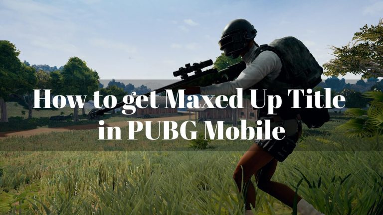 How to Get Maxed Up Title in PUBG Mobile