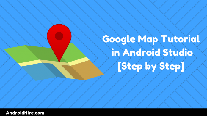 Google Map Tutorial in Android Studio
