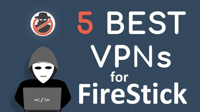 Top 5 Best VPNs for FireStick to unlock Unlimited Secure Streaming