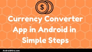 How To Create the Currency Converter App in Android in Simple Steps