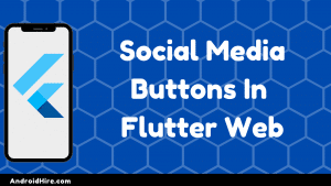 Social Media Buttons in Flutter Web