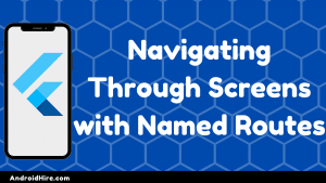 Navigating Through Screens with Named Routes